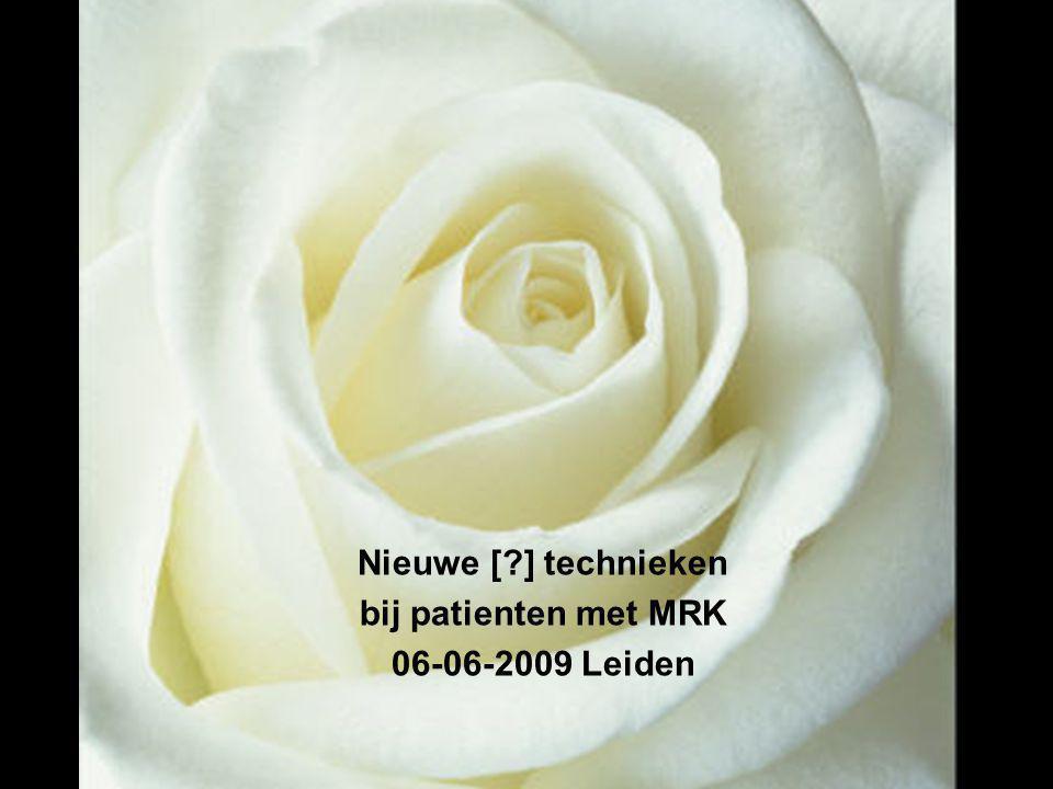 Nieuwe [ ] technieken bij patienten met MRK 06-06-2009 Leiden